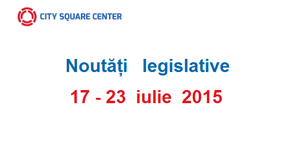 Actele normative cu incidență fiscală în perioada 17–23 iulie 2015