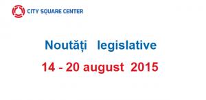 Noutăți legislative apărute în perioada 14 – 20 august
