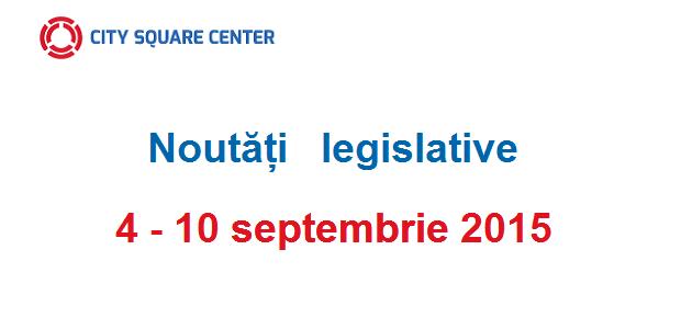 Noutăți legislative apărute în perioada 4 – 10 septembrie