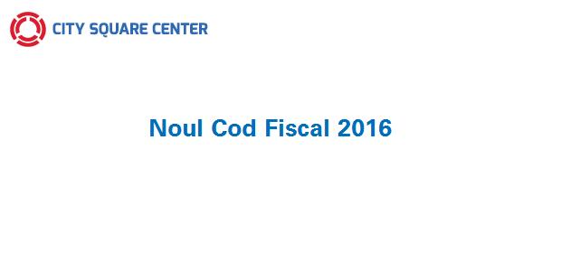 Principalele modificări ale Codului Fiscal din 2016