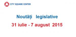 Actele normative cu incidență fiscală în perioada 31 iulie - 7 august 2015