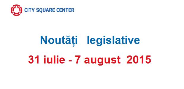 Actele normative cu incidență fiscală în perioada 31 iulie – 7 august 2015