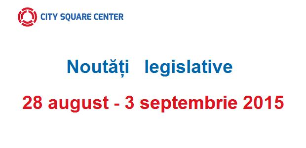 Noutăți legislative apărute în perioada 28 august – 3 septembrie